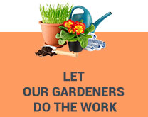 let our gardeners do the work